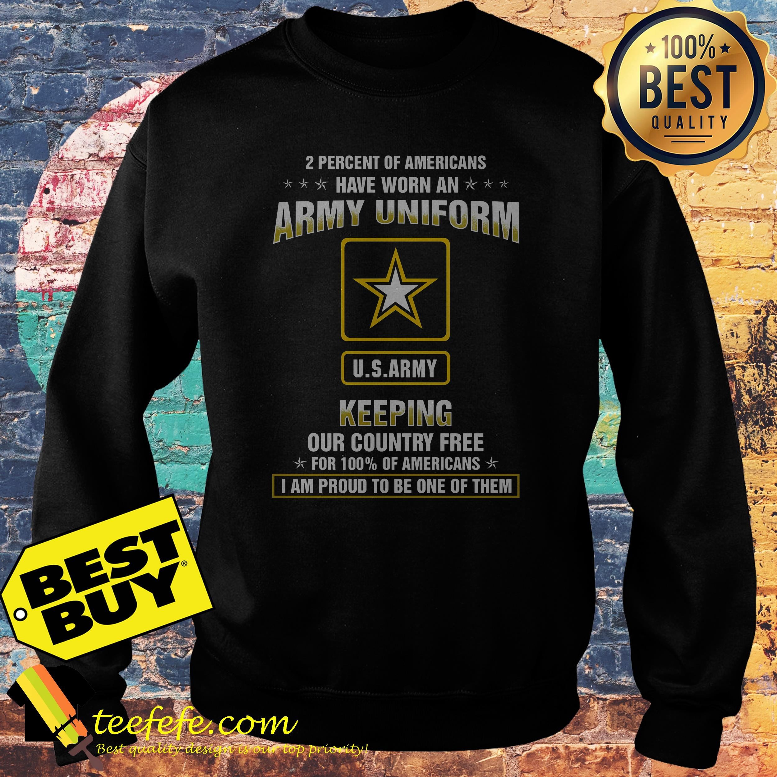 2 percent of Americans have worn an army uniform US army keeping our country free sweatshirt