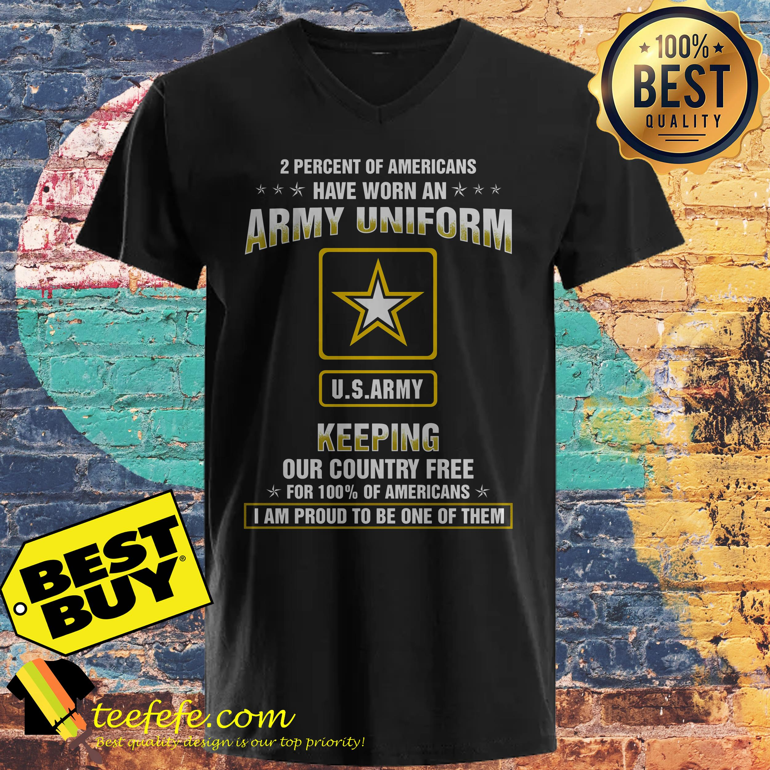 2 percent of Americans have worn an army uniform US army keeping our country free v-neck