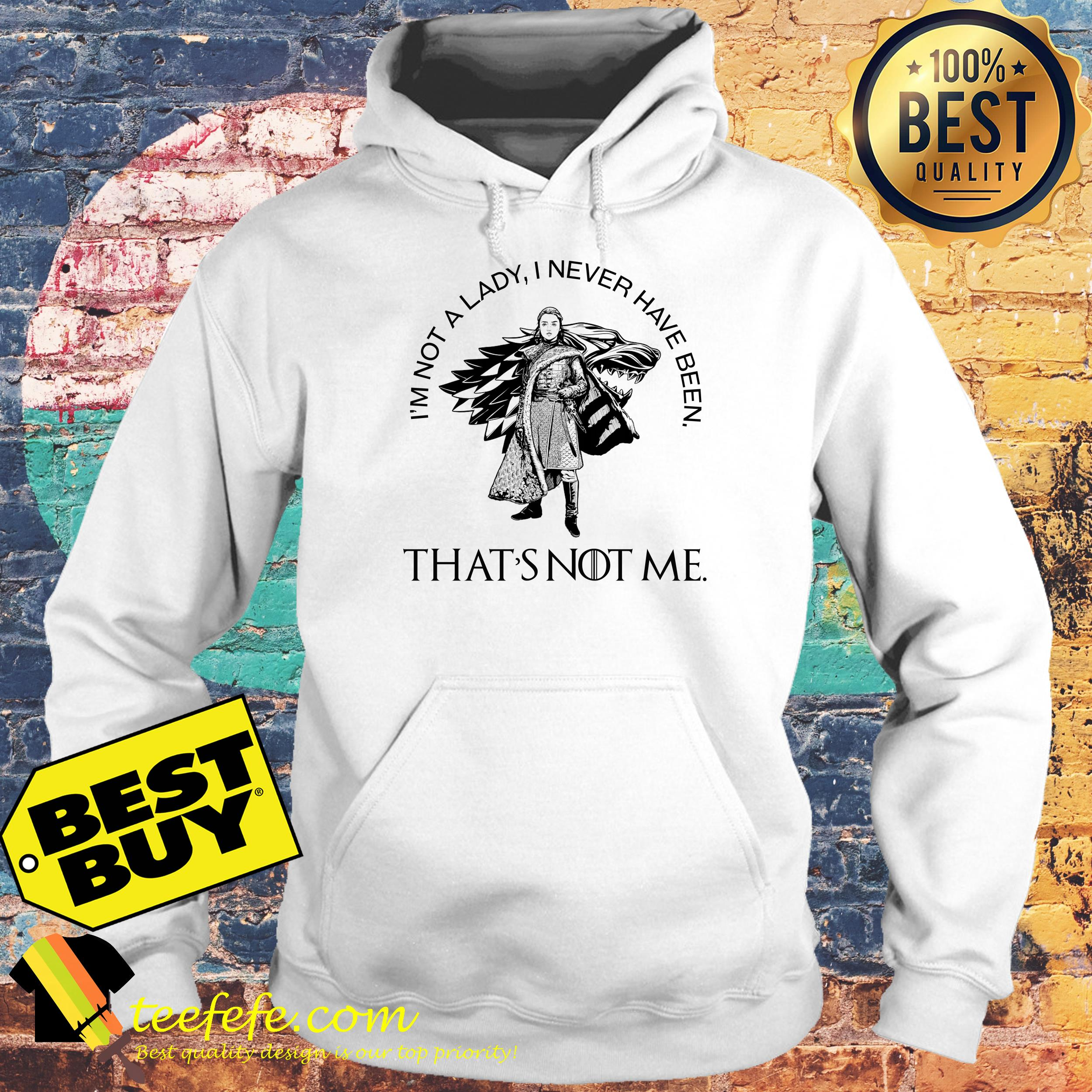 Arya Stark I'm Not A Lady I Never Have Been That's Not Me hoodie
