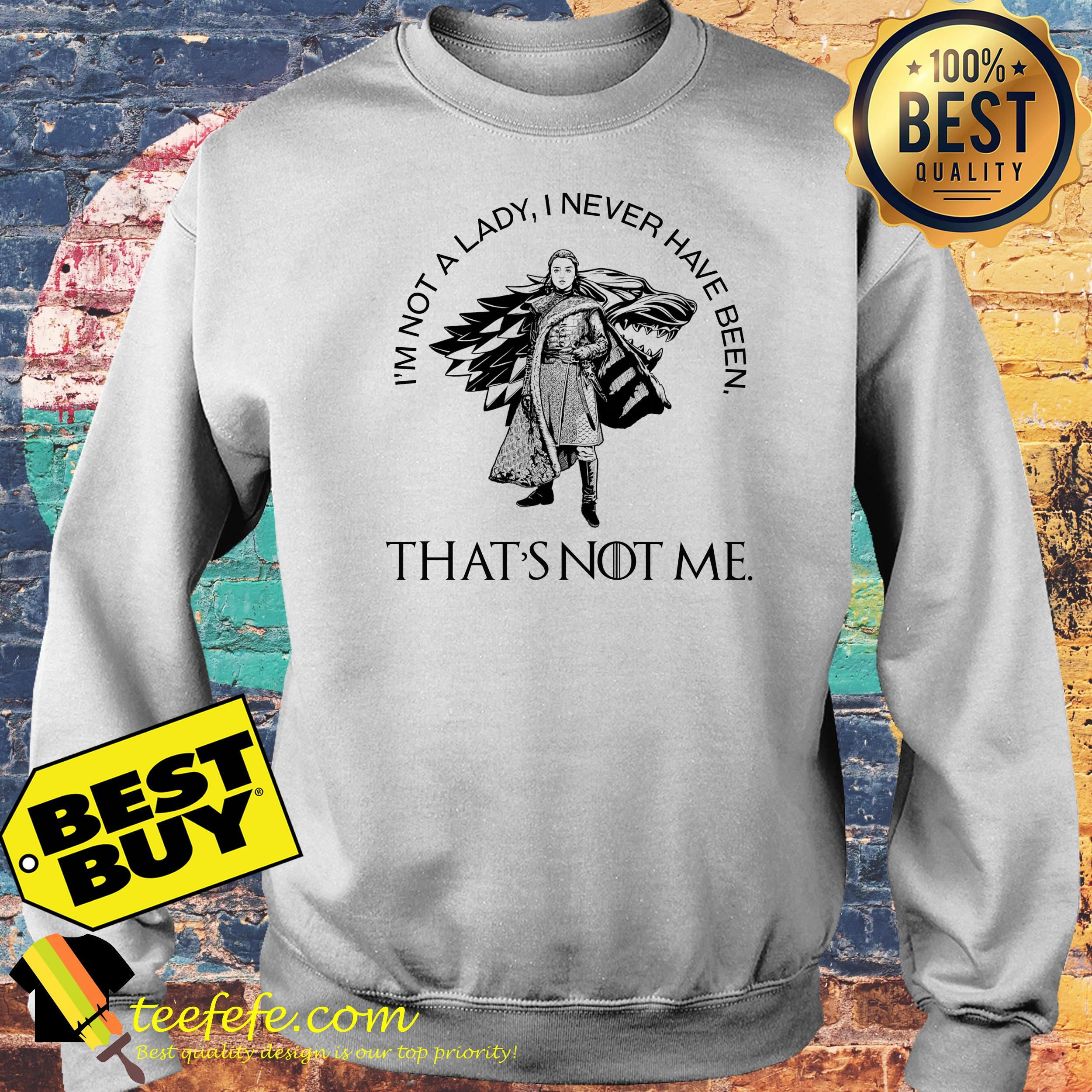 Arya Stark I'm Not A Lady I Never Have Been That's Not Me Shirt