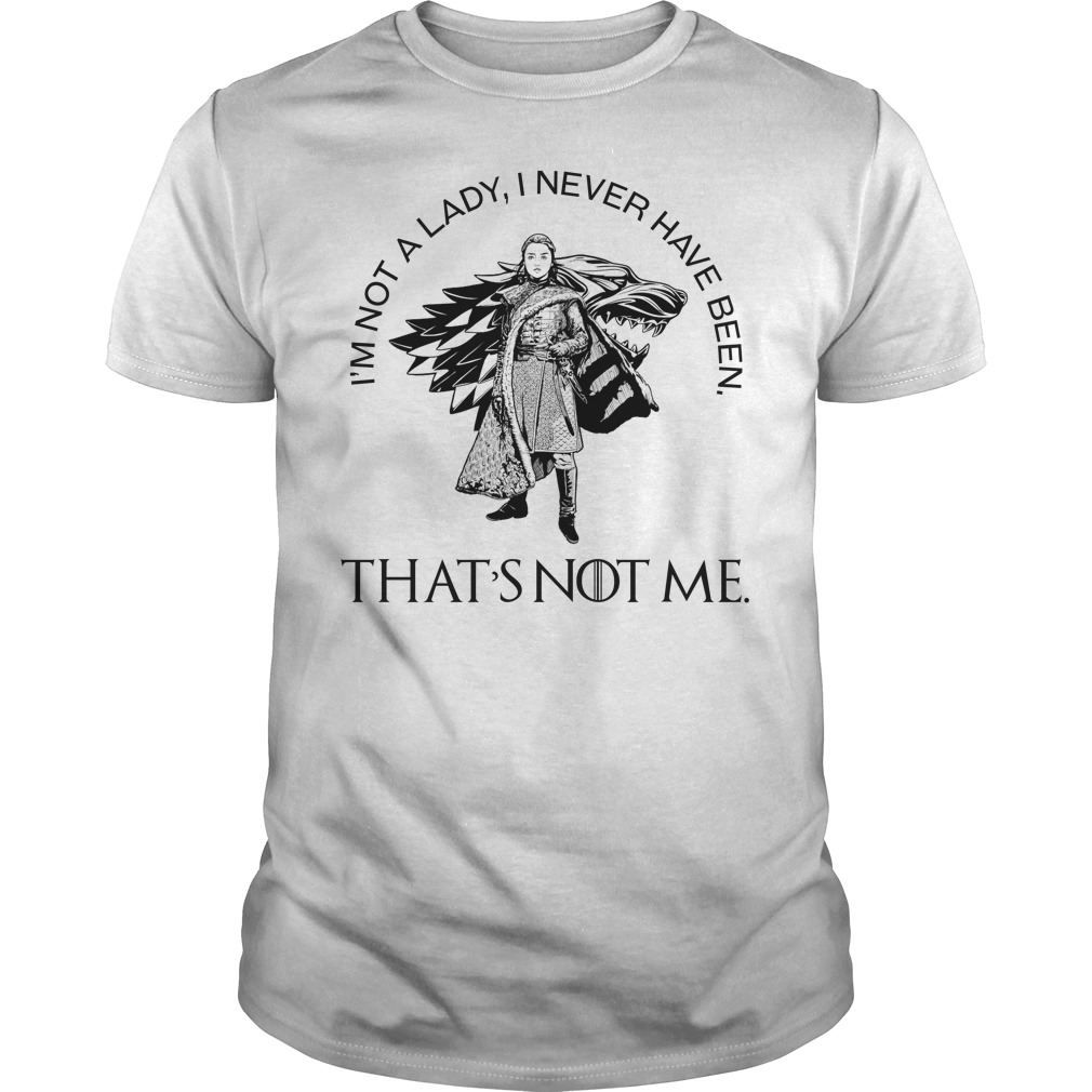 Arya Stark I'm Not A Lady I Never Have Been That's Not Me sweatshirt