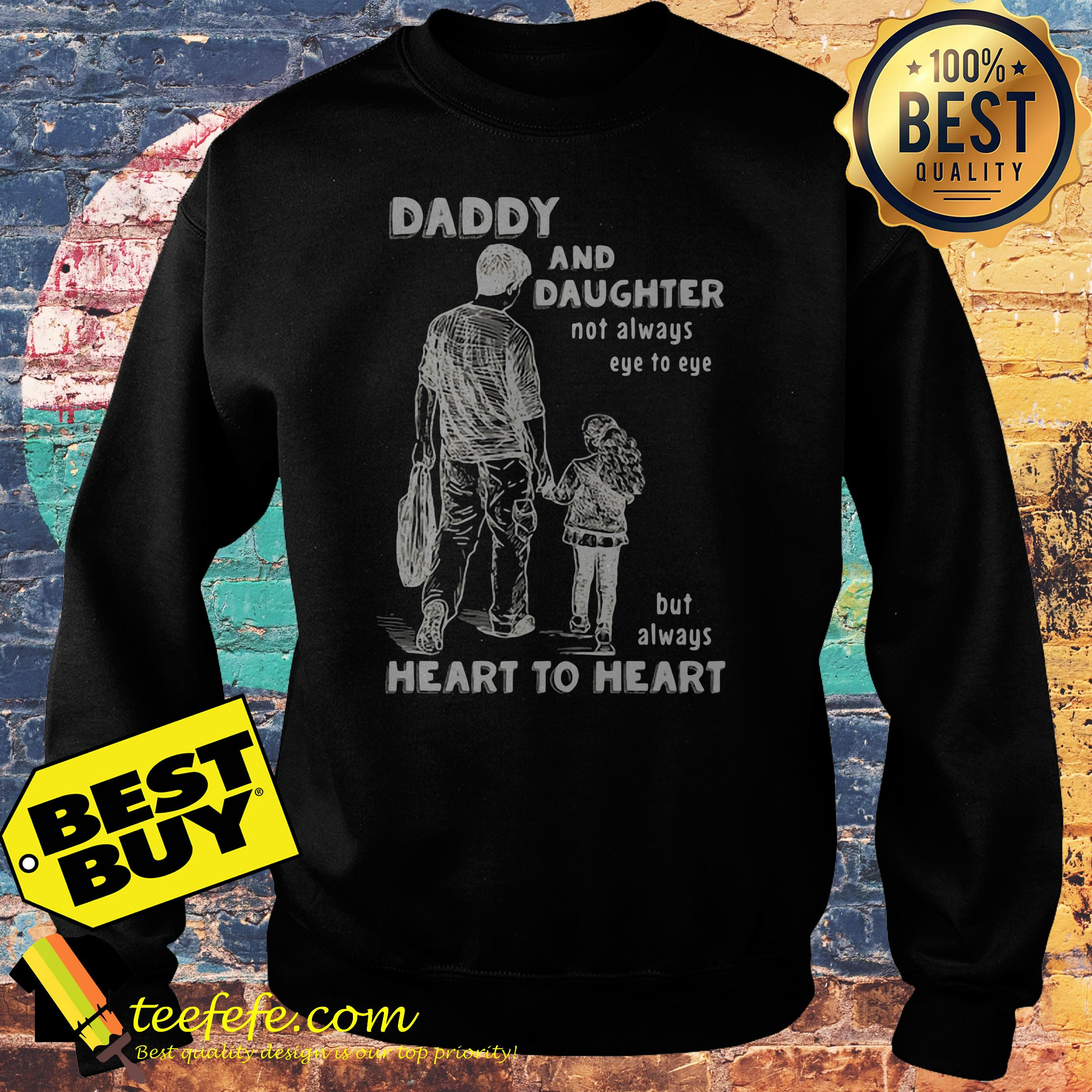 Daddy and daughter not always eye to eye but always heart to heart sweatshirt
