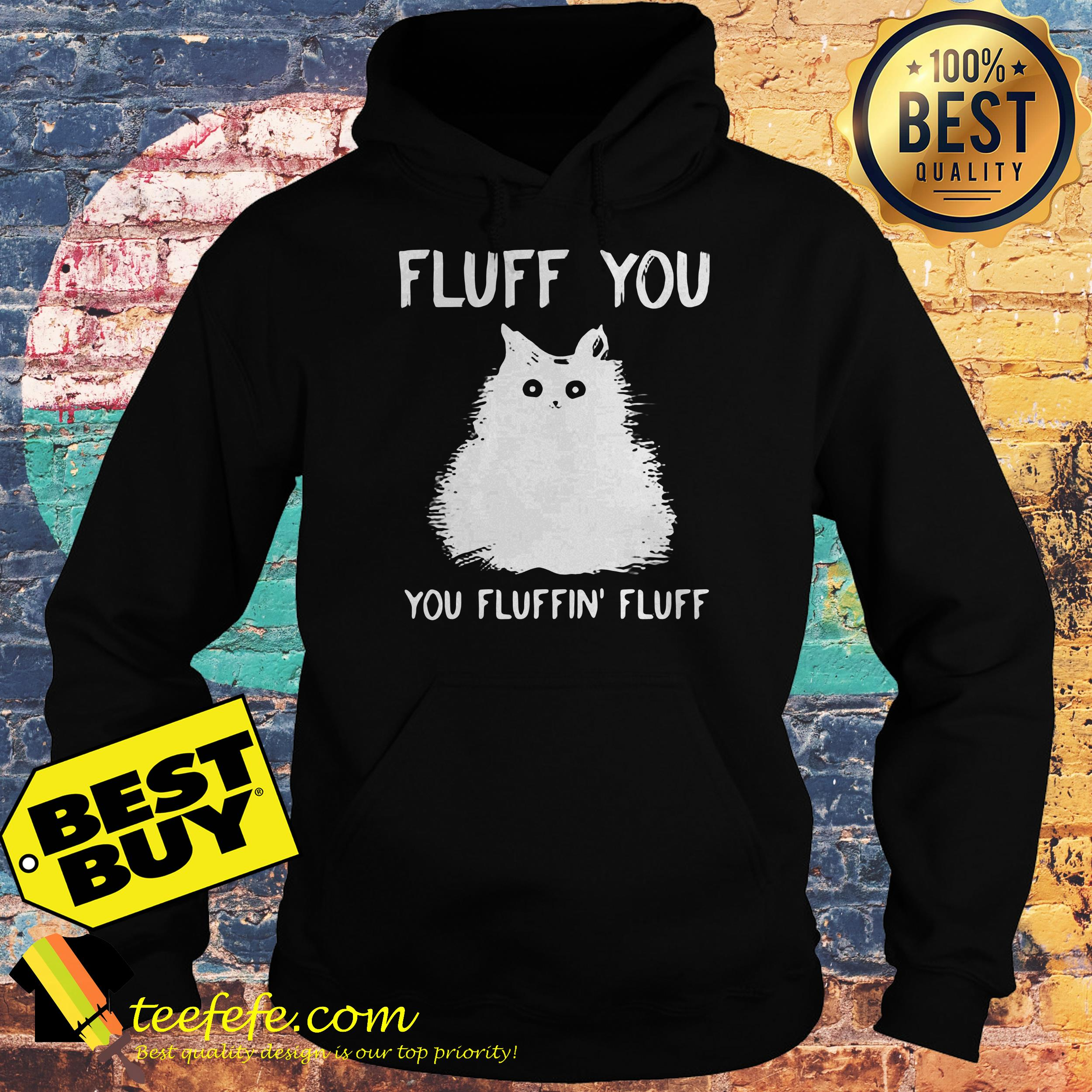 Fluff you you fluffin' fluff funny cat kitten hoodie