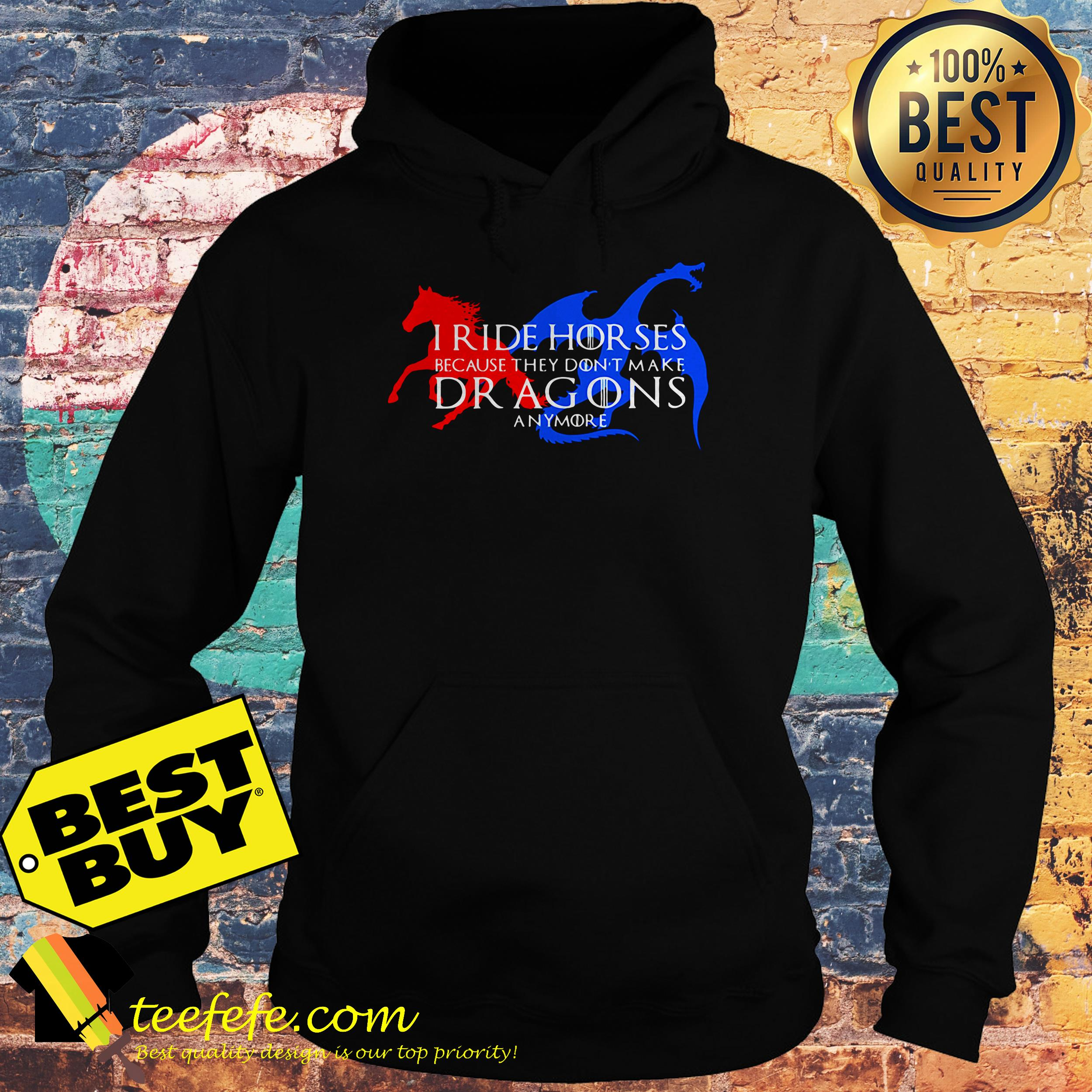 I ride horses because they don't make dragons anymore hoodie