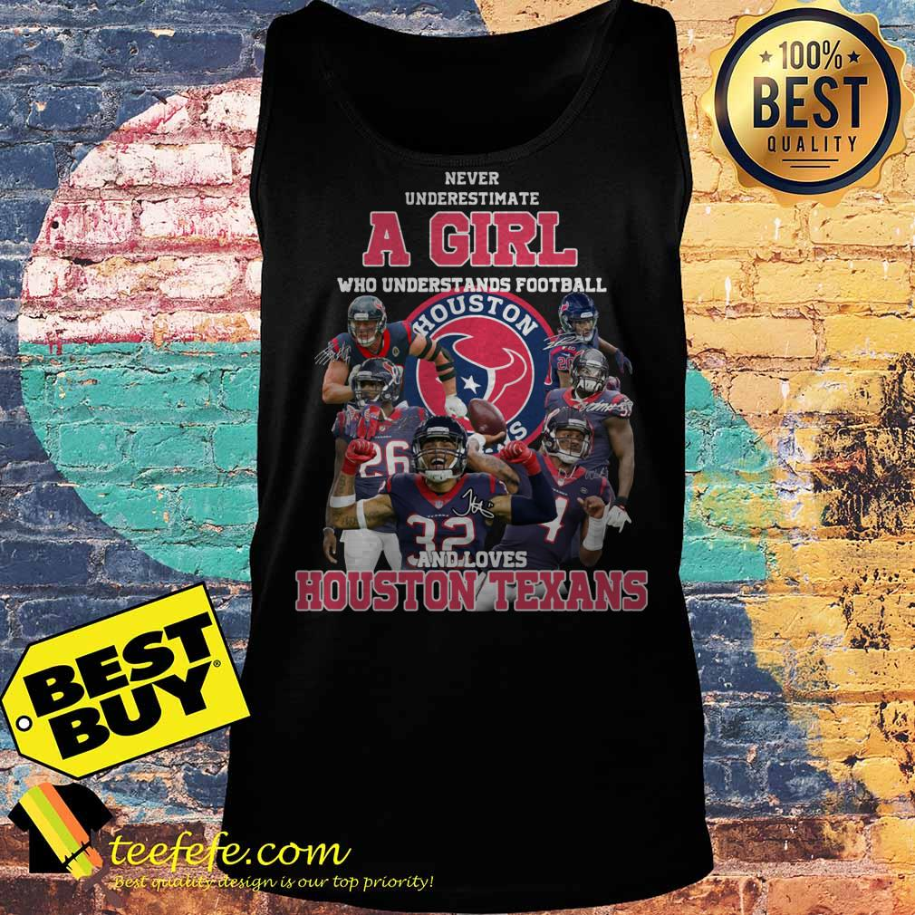 new arrival a9763 508f8 Never underestimate a girl who understands football and loves Houston  Texans shirt