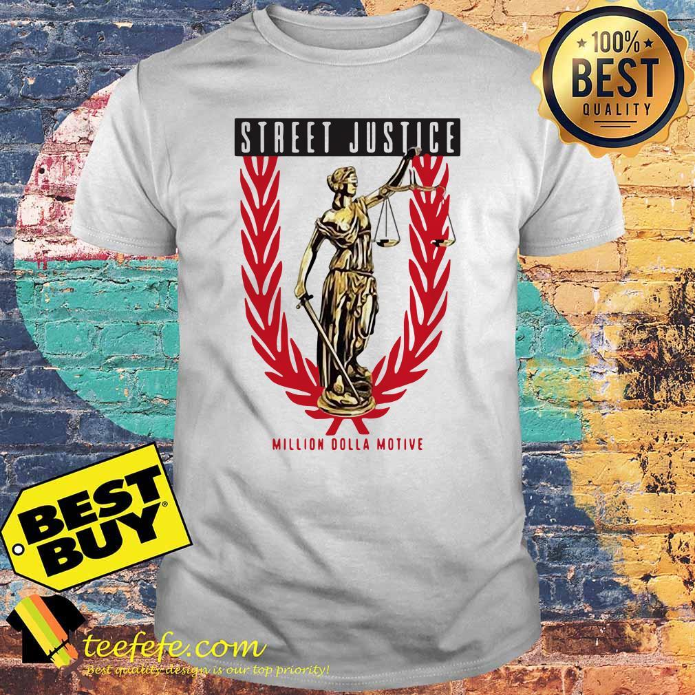 Street justice million Dolla motive shirt