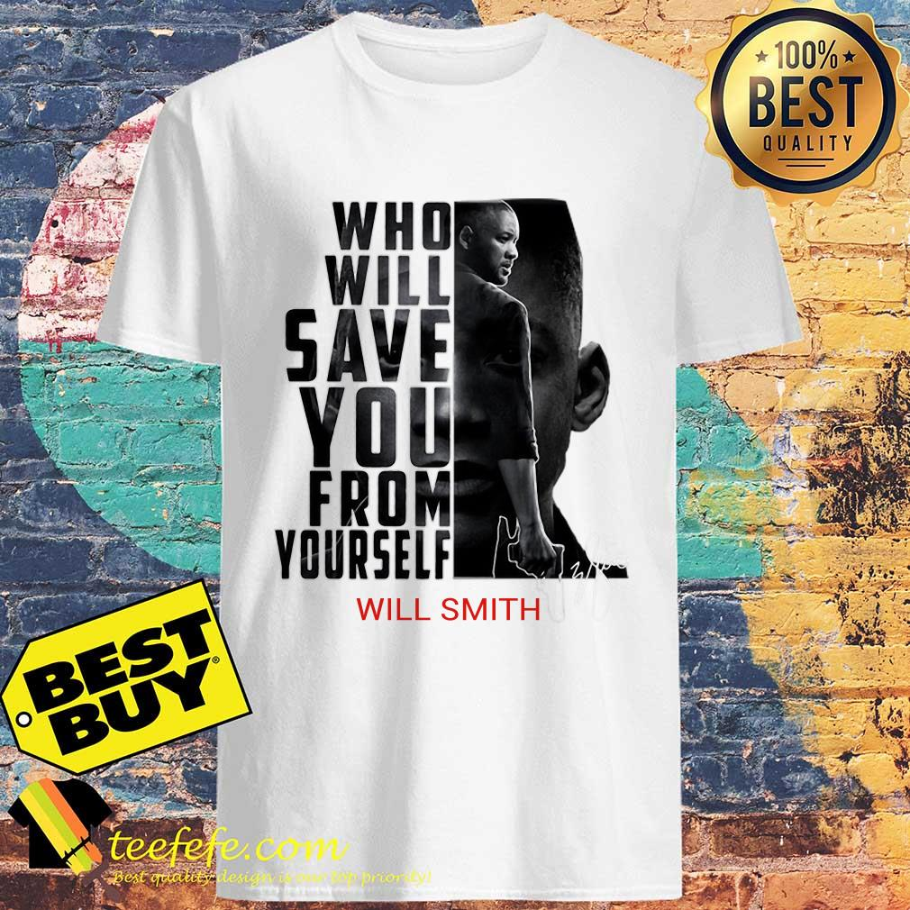 Who Will Save You From Yourself Will Smith signature shirt