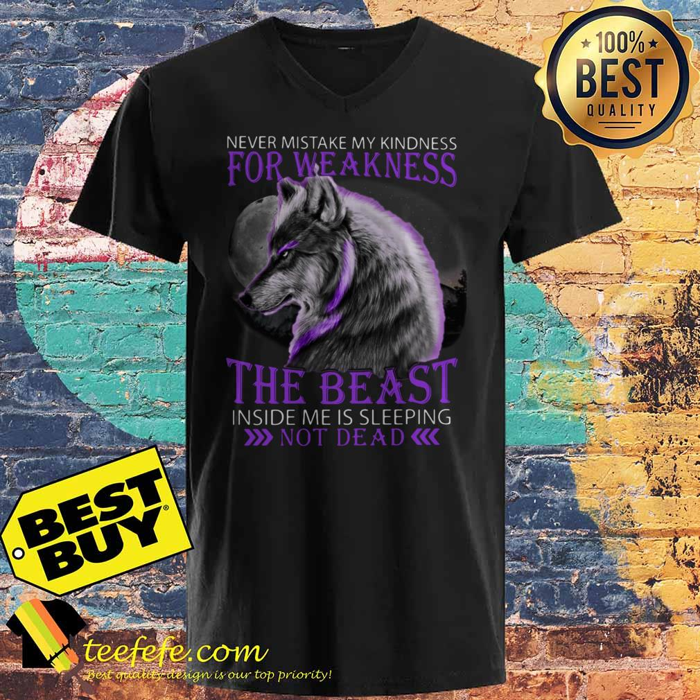 Wolf never mistake my kindness for weakness the beast inside me is sleeping not dead shirt