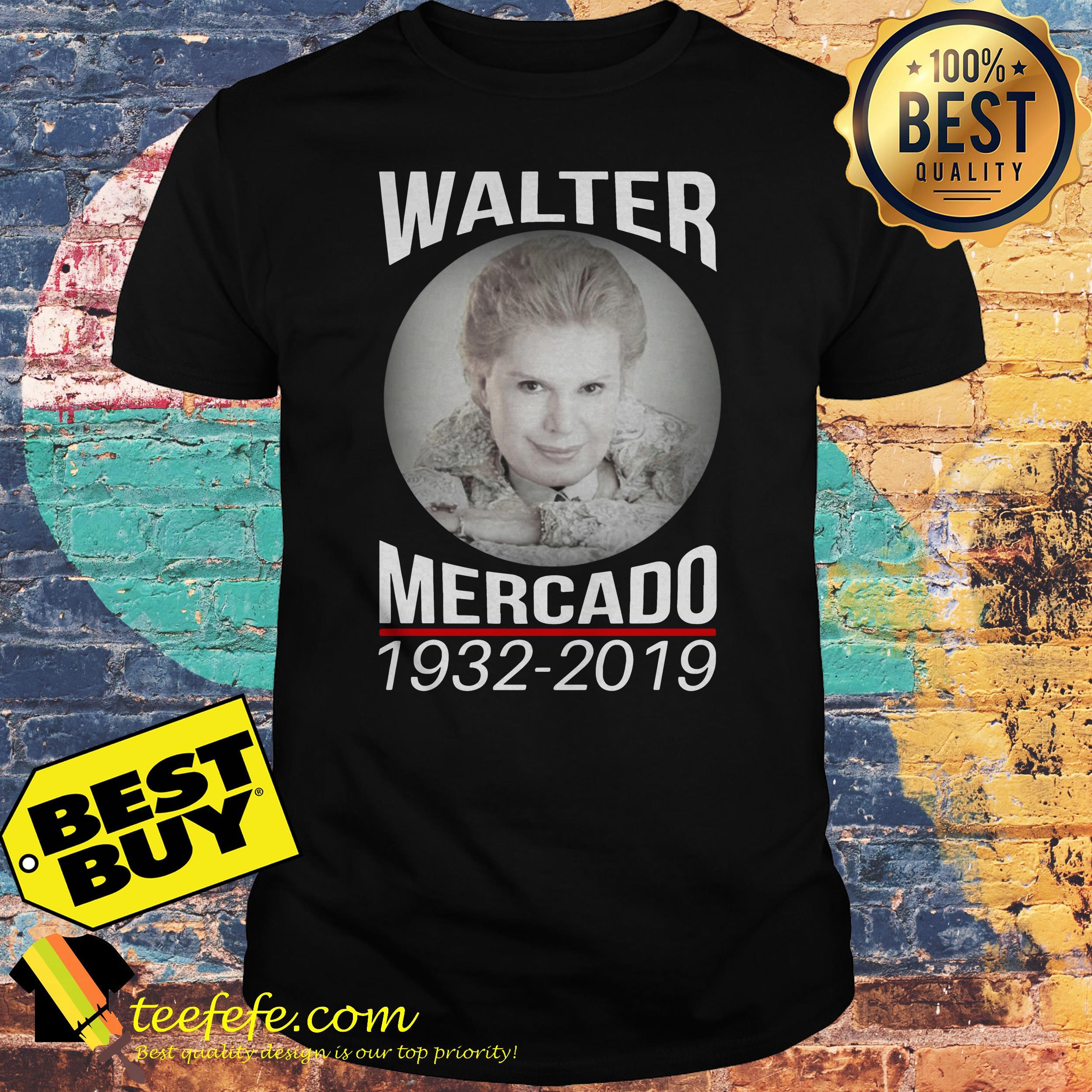 Rip Walter Mercado 1932 2019 shirt