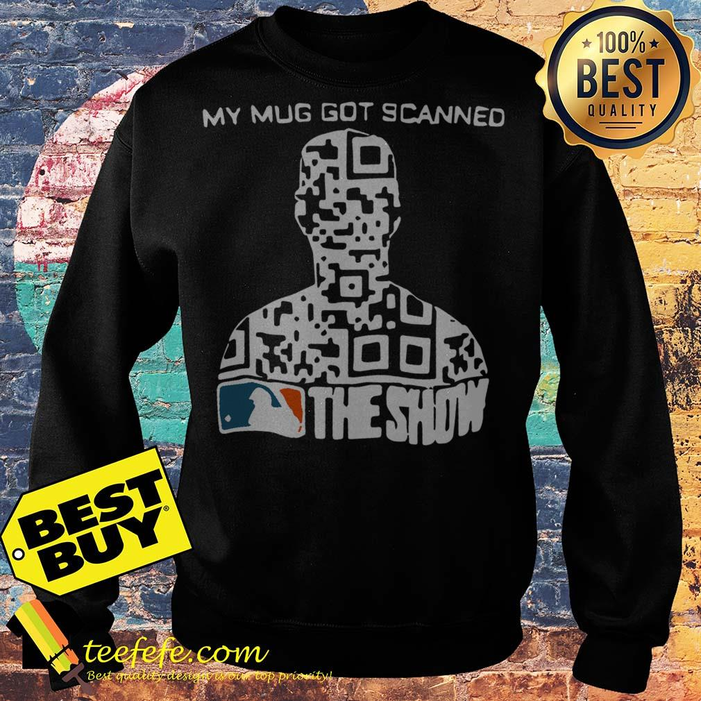 My Mug Got Scanned MLB The Show sweatshirt