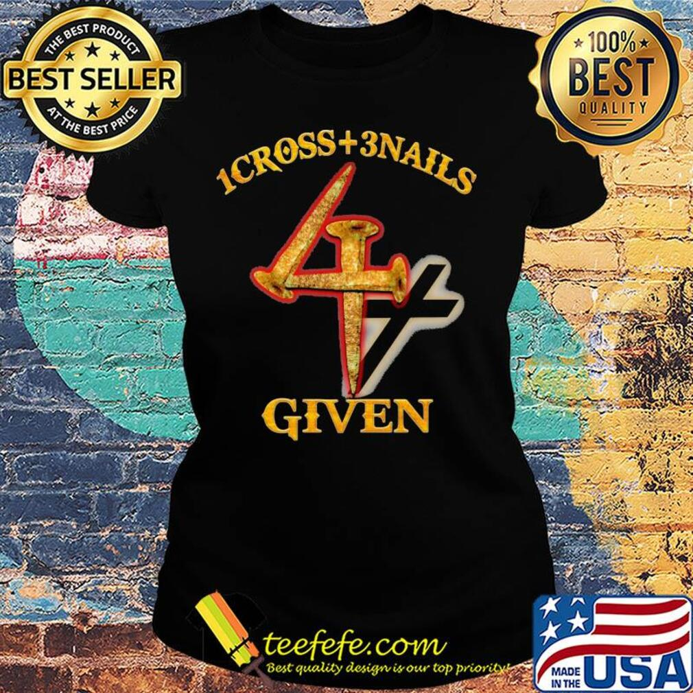 1cross + 3 nails 4 given s Ladies tee
