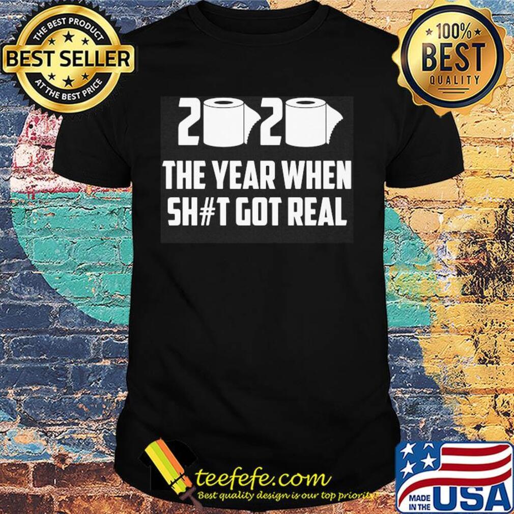 2020 The year when shit got real shirt
