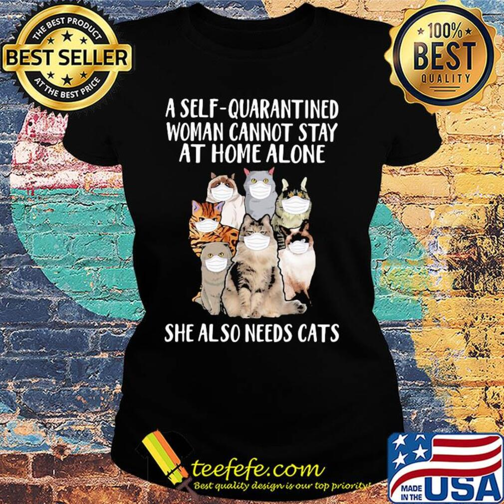 A self-quarantined woman cannot stay at home alone she also needs cats s Ladies tee