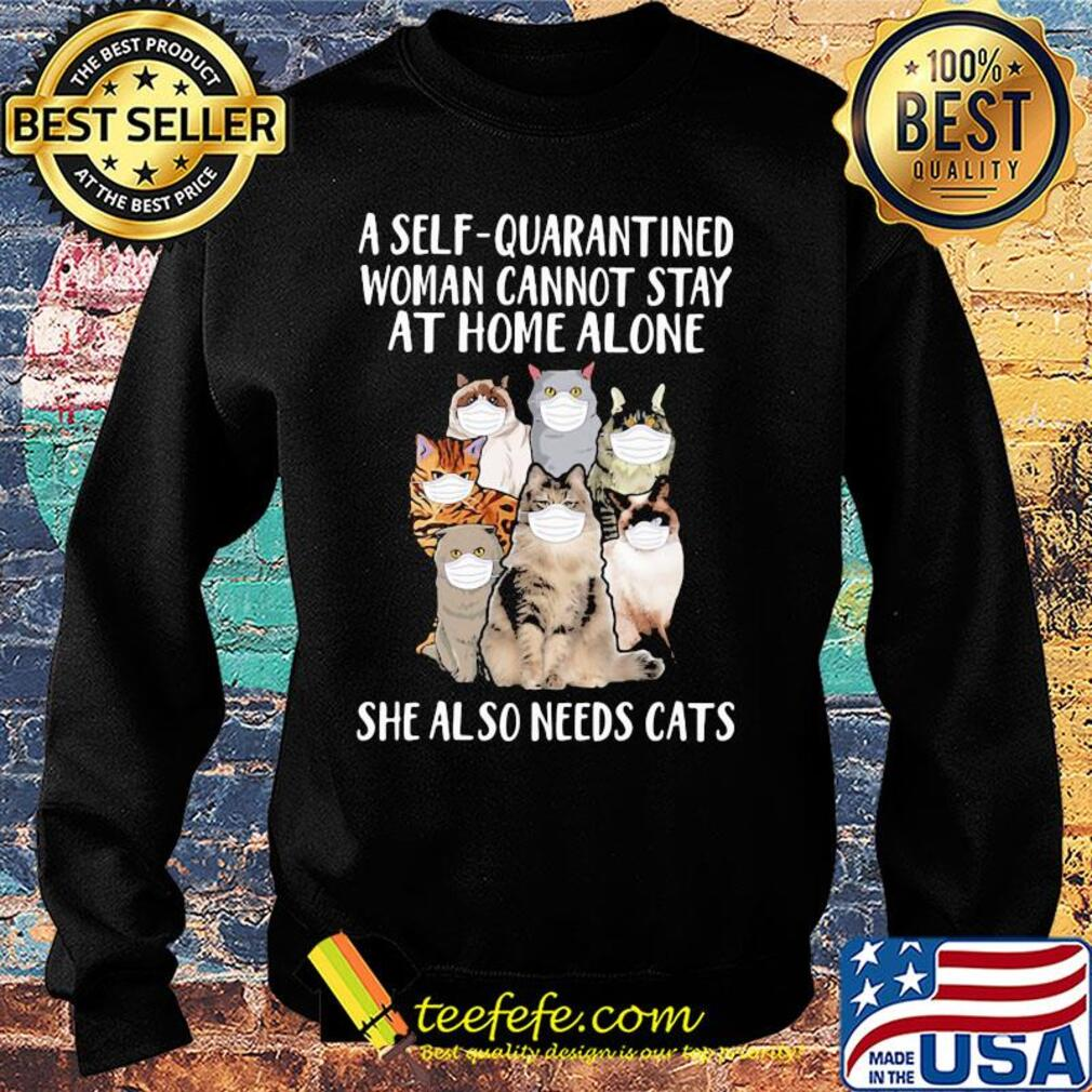 A self-quarantined woman cannot stay at home alone she also needs cats s Sweater