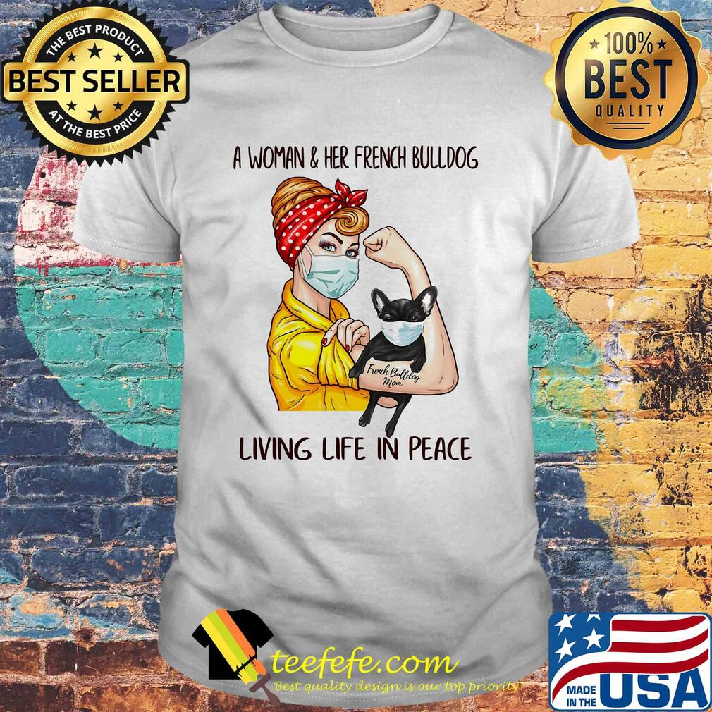 A Woman & Her French Bulldog Living Life In Peace Covid-19 shirt