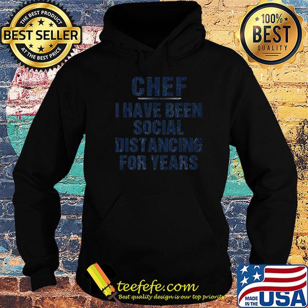 Chef I have been social disttancing for years shirt