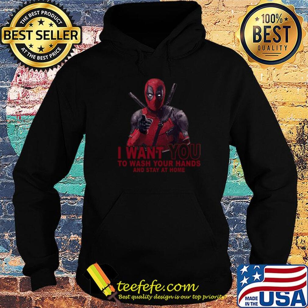 Deadpool I want you to wash your hands and stay at home s Hoodie