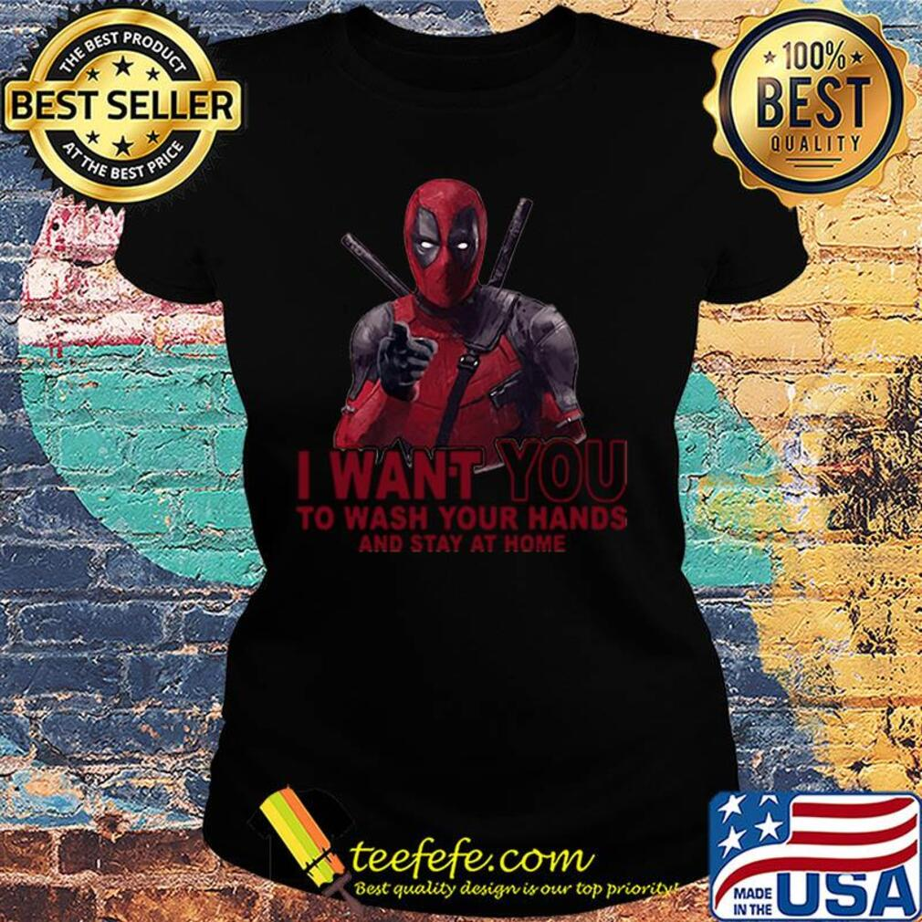 Deadpool I want you to wash your hands and stay at home s Ladies tee