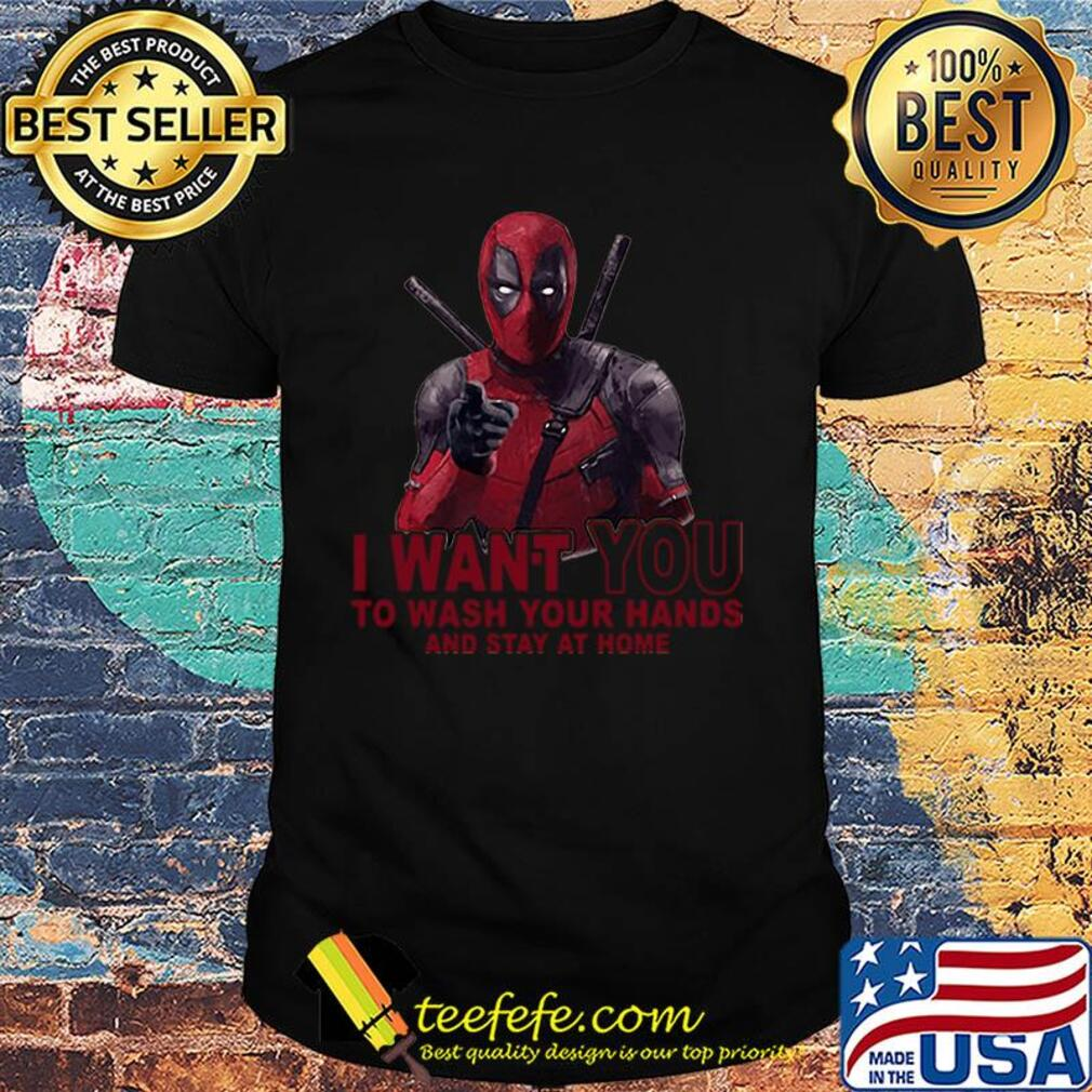 Deadpool I want you to wash your hands and stay at home shirt