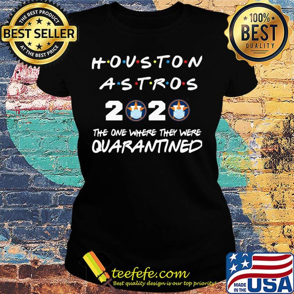 Houston astros 2020 The one where they were quarantined s Ladies tee
