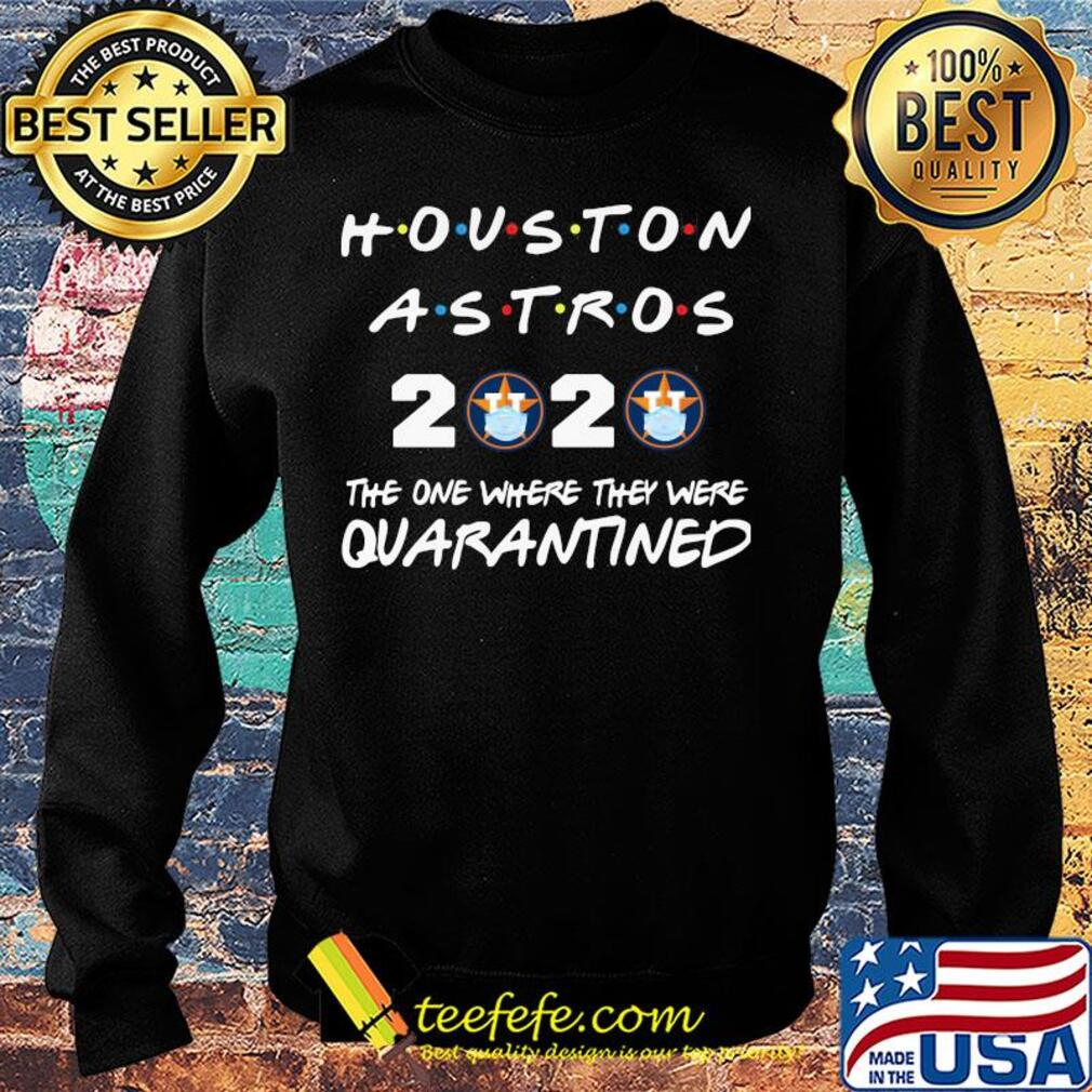 Houston astros 2020 The one where they were quarantined s Sweater