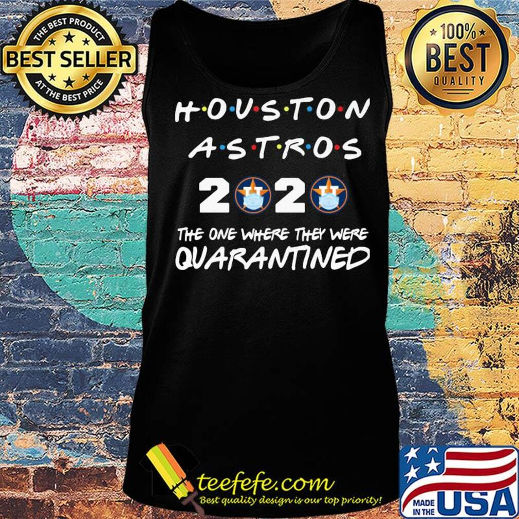 Houston astros 2020 The one where they were quarantined s Tank top