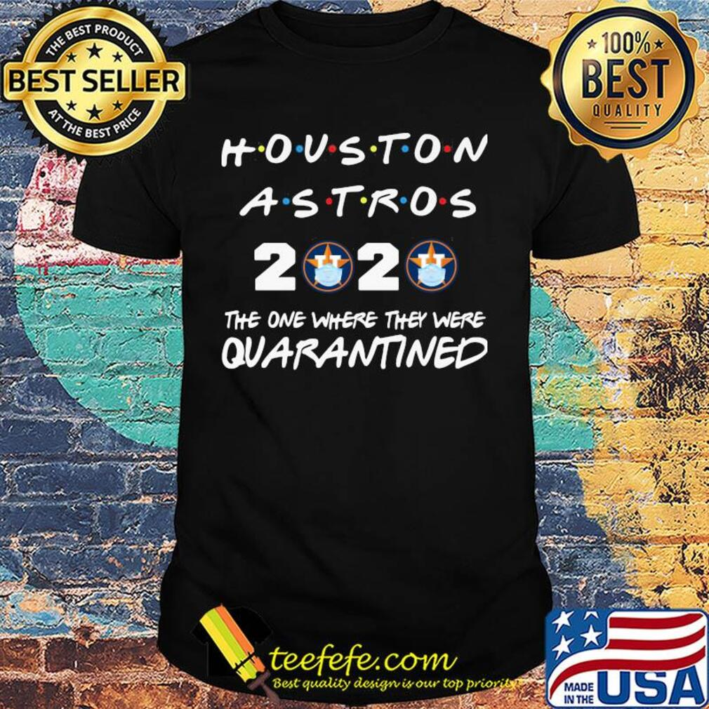 Houston astros 2020 The one where they were quarantined shirt