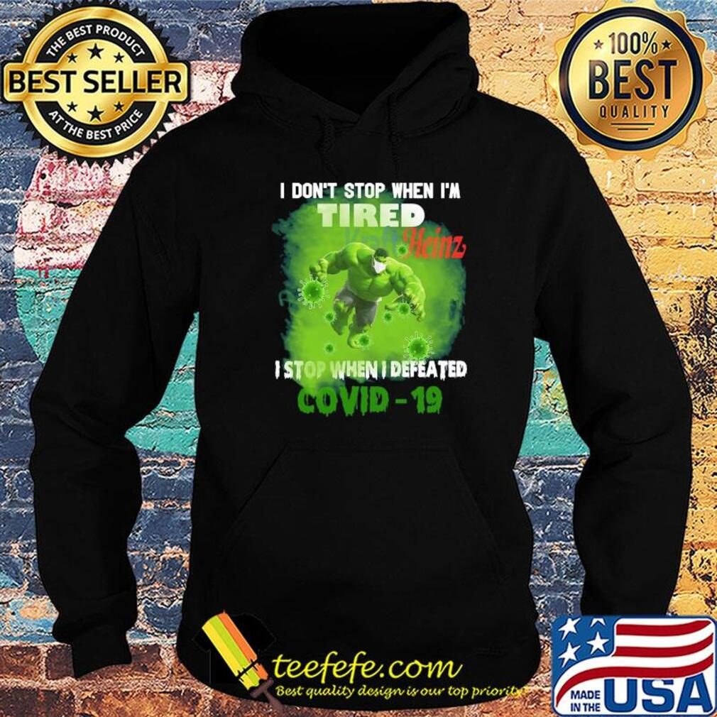 Hulk I don't stop when I'm tired kraft heinz I stop when I defeated covid-19 s Hoodie