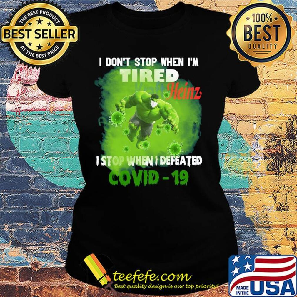 Hulk I don't stop when I'm tired kraft heinz I stop when I defeated covid-19 s Ladies tee
