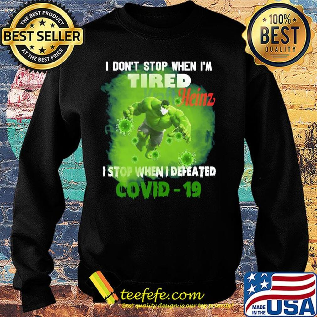 Hulk I don't stop when I'm tired kraft heinz I stop when I defeated covid-19 s Sweater