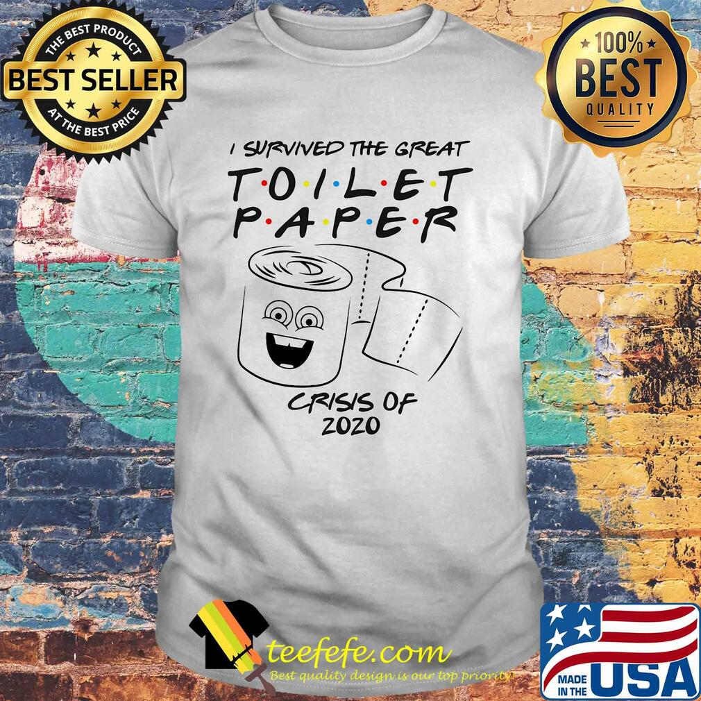 I survived the great Toilet Paper crisis of 2020 shirt