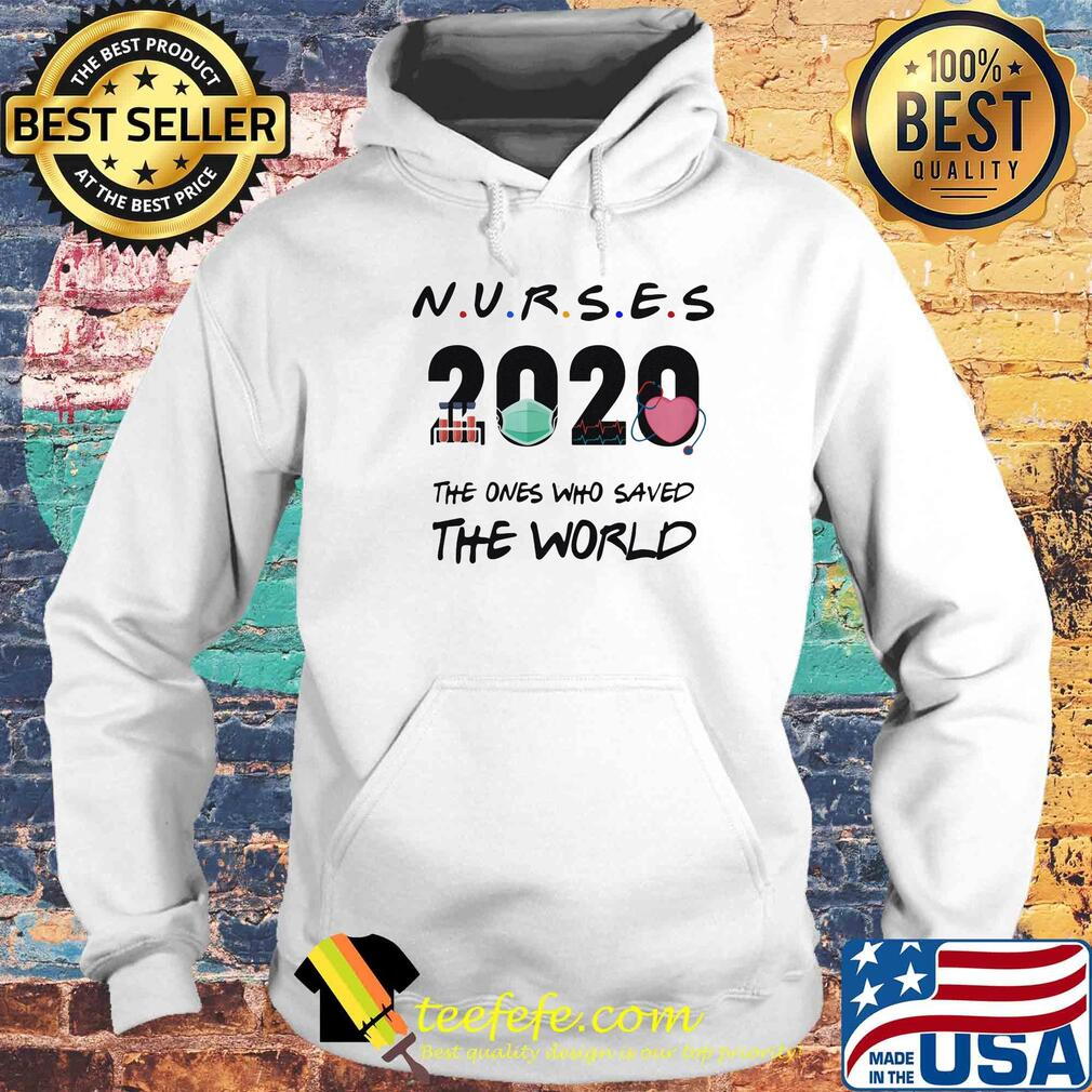 Nurses 2020 The ones who saved the world s Hoodie