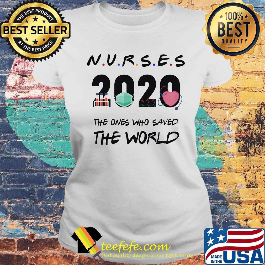 Nurses 2020 The ones who saved the world s Laides tee
