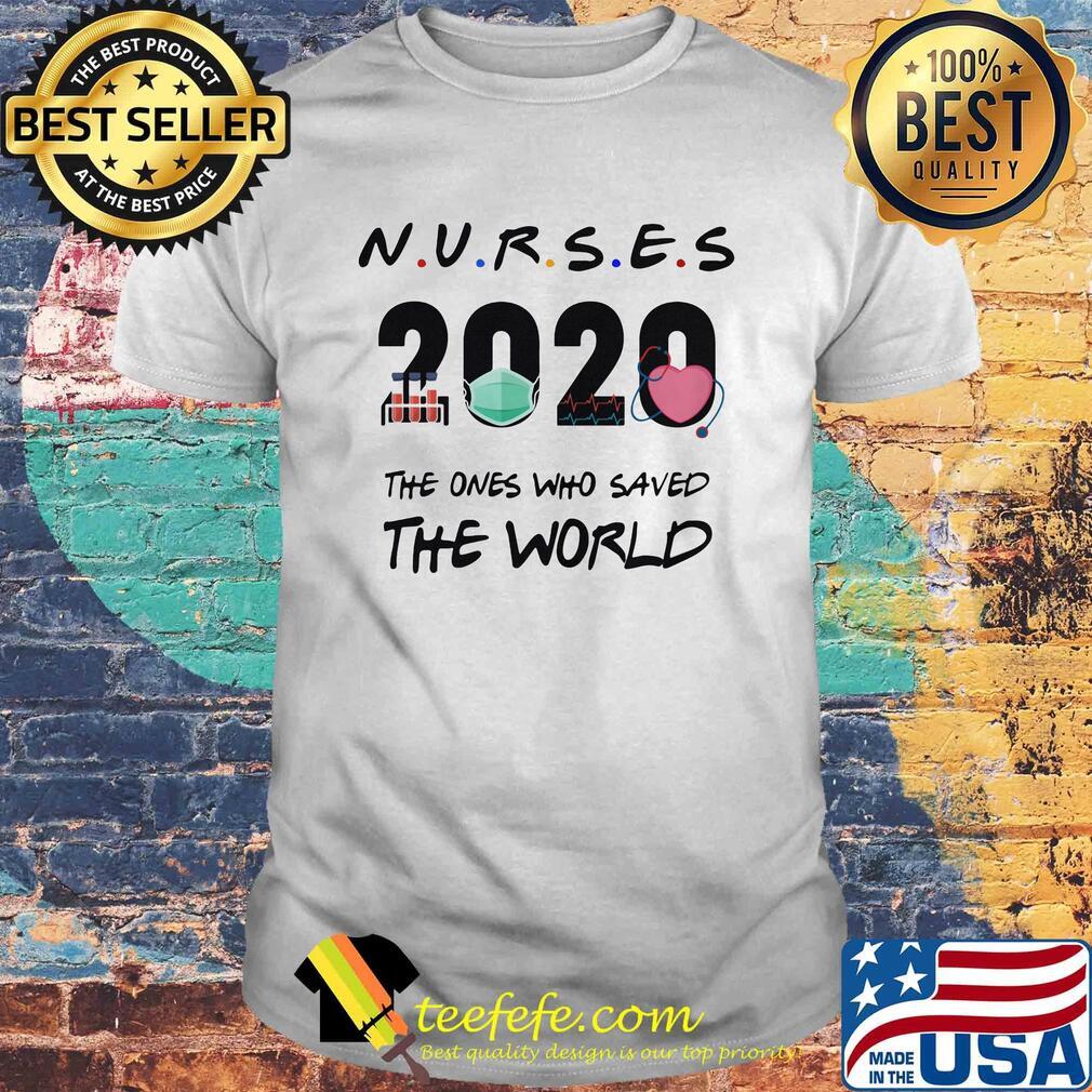 Nurses 2020 The ones who saved the world shirt