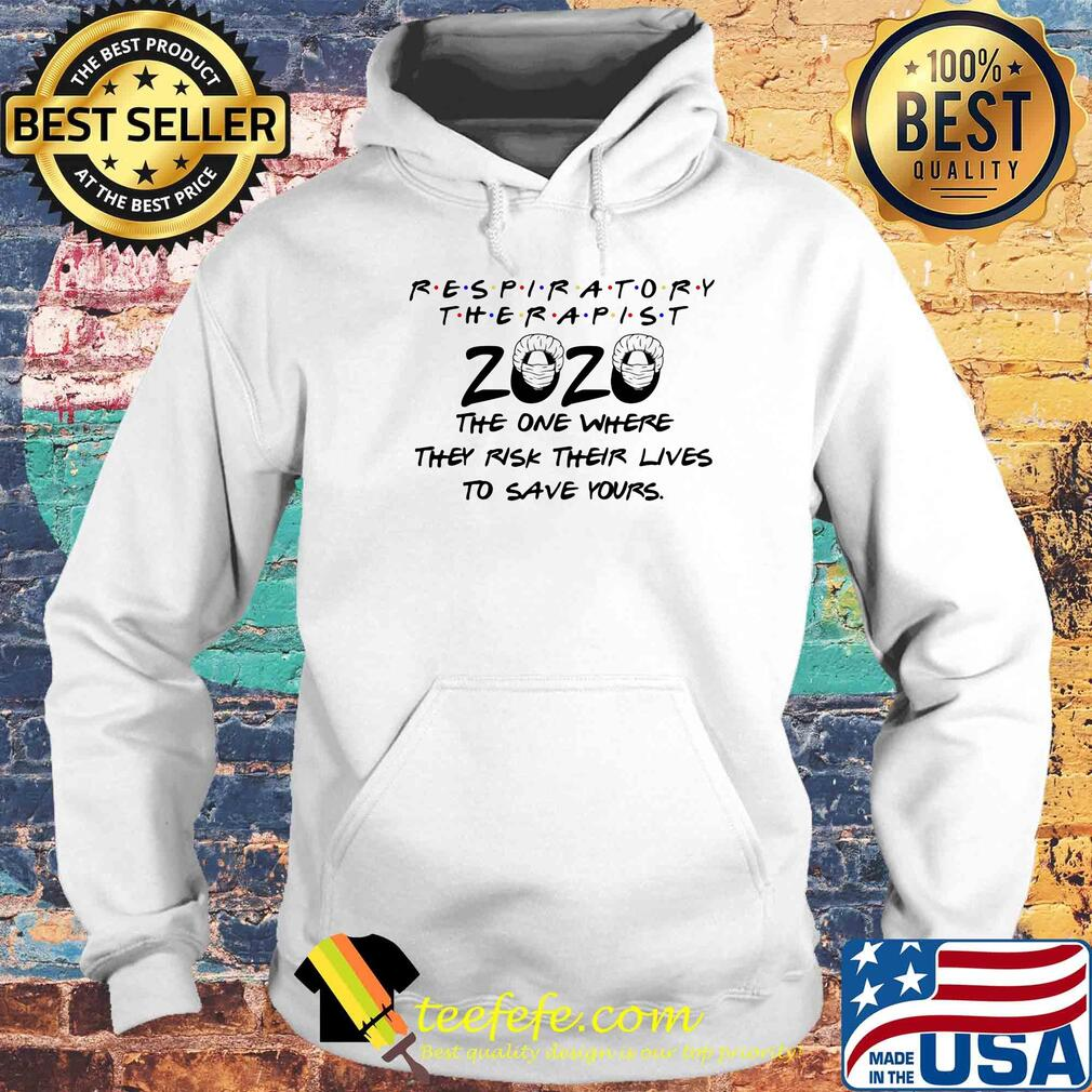 Respiratory therapist 2020 the one where they risk their lives to save yours s Hoodie