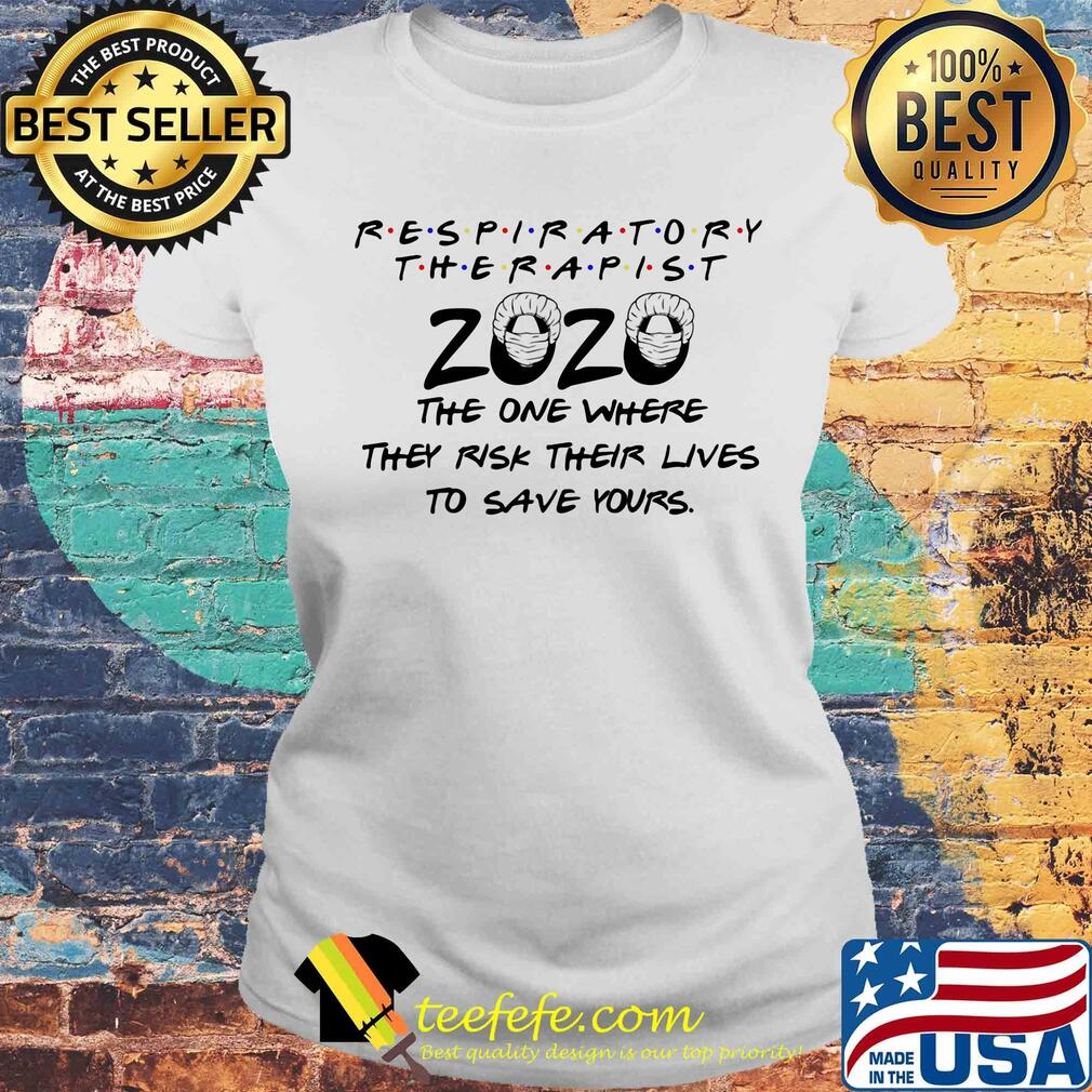 Respiratory therapist 2020 the one where they risk their lives to save yours s Laides tee