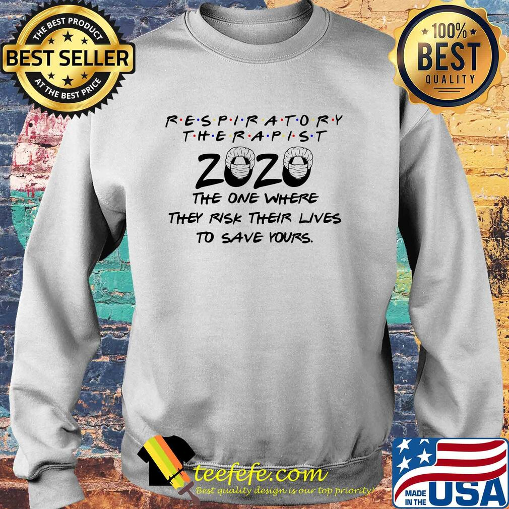 Respiratory therapist 2020 the one where they risk their lives to save yours s Sweater