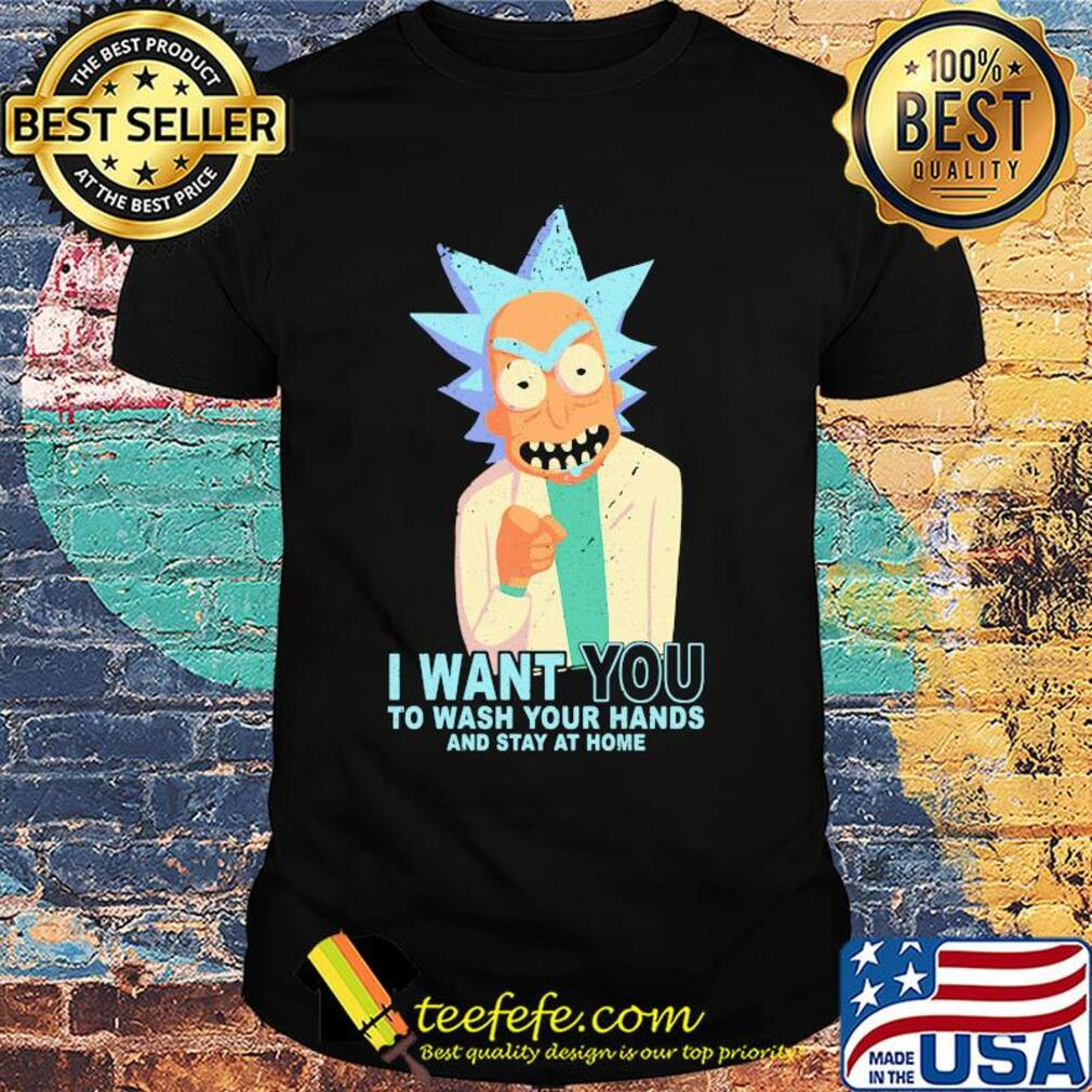 Rick Sanchez I want you to wash your hands and stay at home shirt