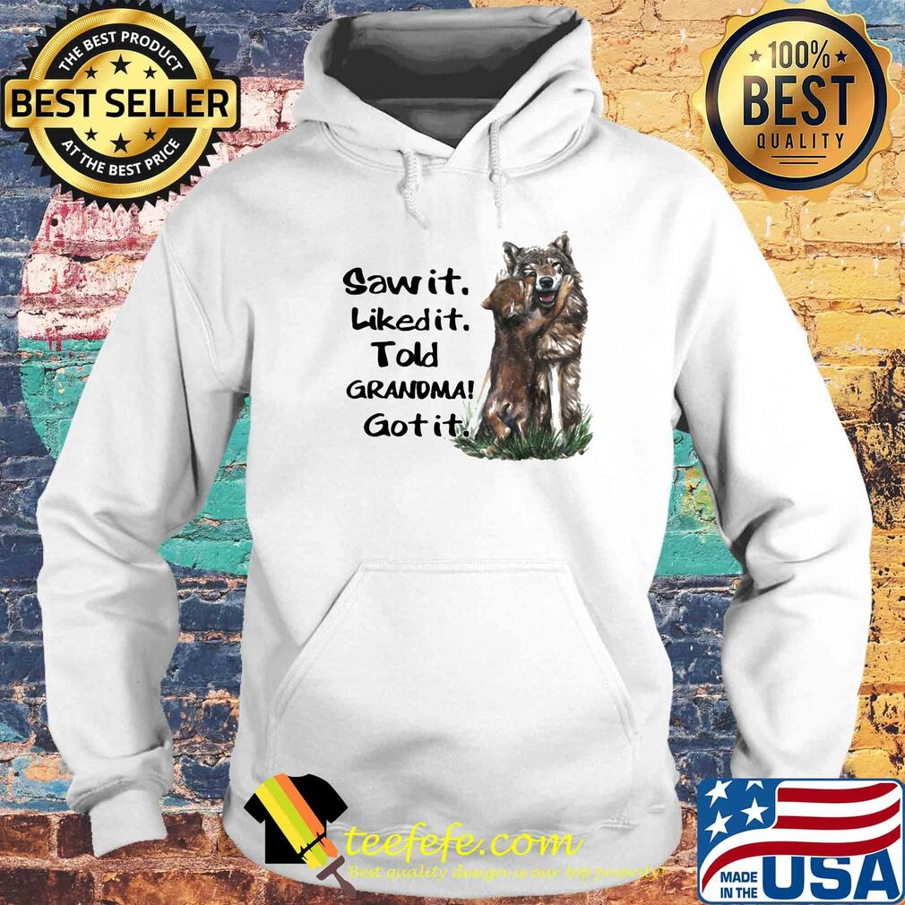 Sawit Likedit Told Grandma Got it shirt