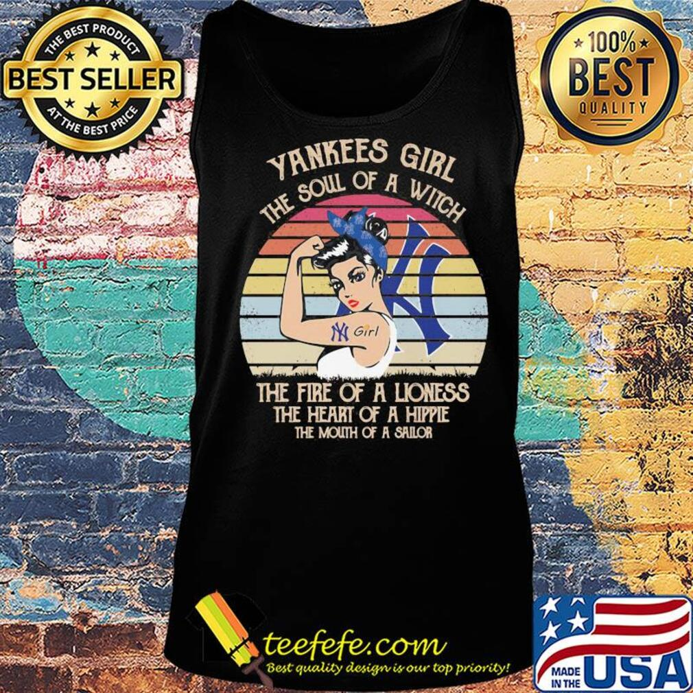 Strong yankees girl the soul of a witch the fire of a lioness the heart of a hippe the mouth of a sailor vintage s Tank top
