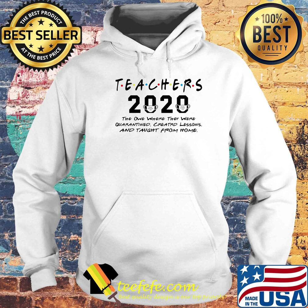 Teachers 2020 the one where they were quarantined Creatrd lessons and taught from home s Hoodie