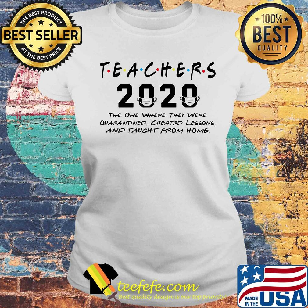 Teachers 2020 the one where they were quarantined Creatrd lessons and taught from home s Laides tee