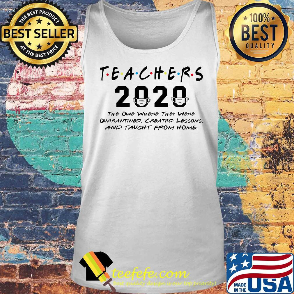 Teachers 2020 the one where they were quarantined Creatrd lessons and taught from home s Tank top