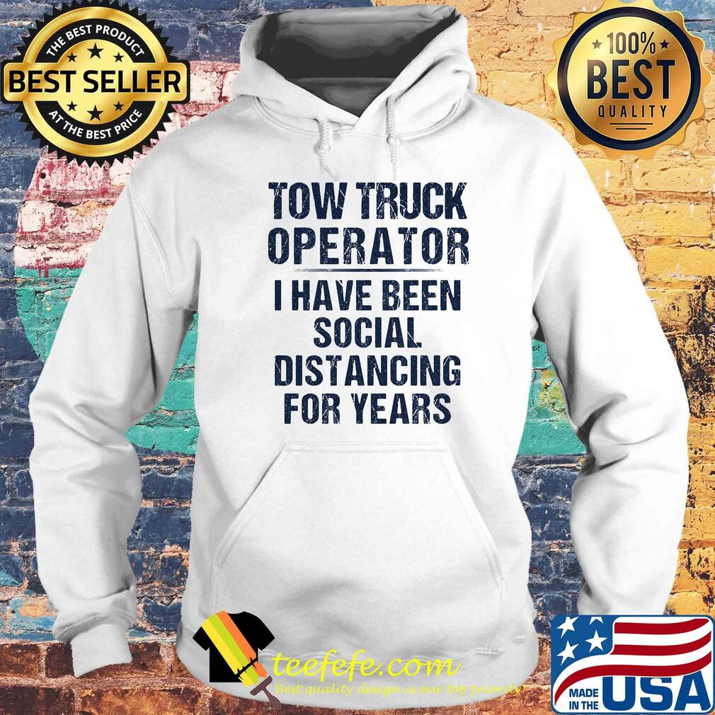 Tow truck operator I have been social distancing for years s Hoodie