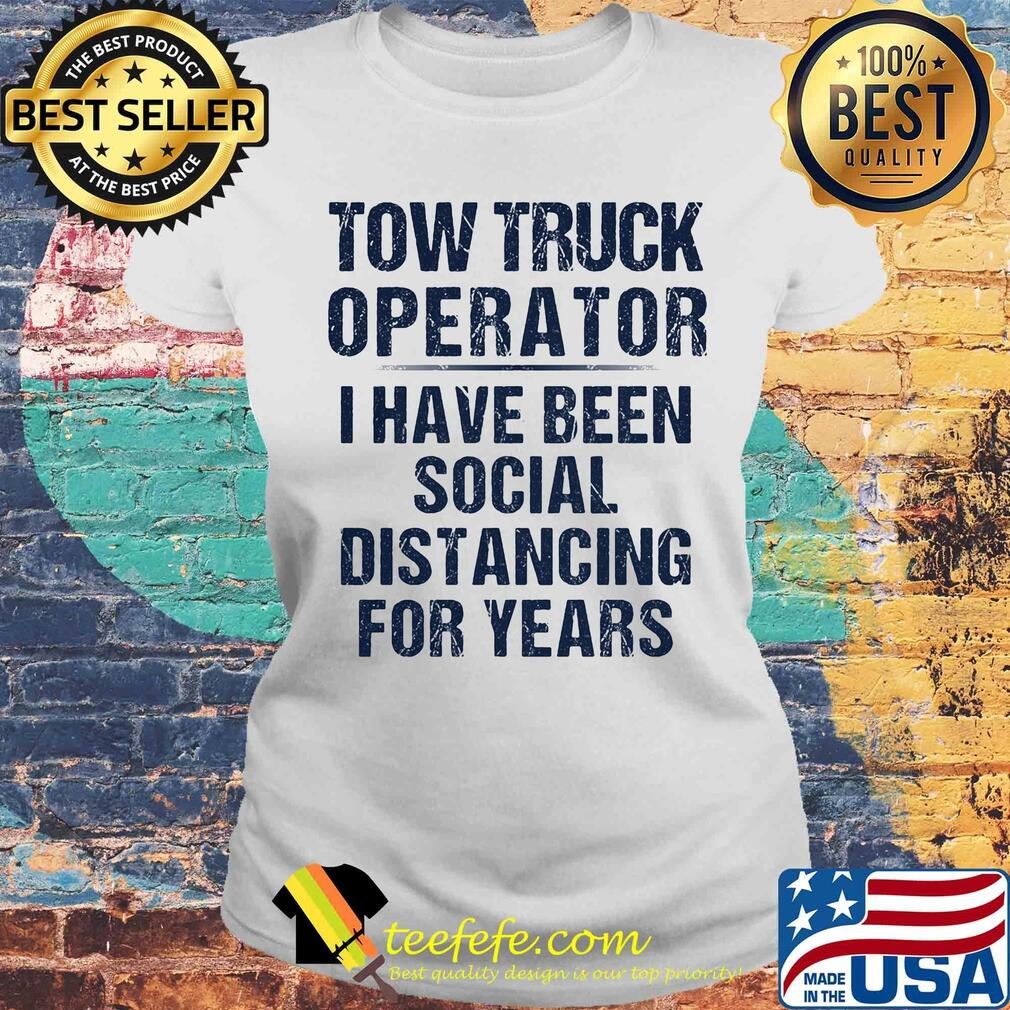 Tow truck operator I have been social distancing for years s Laides tee