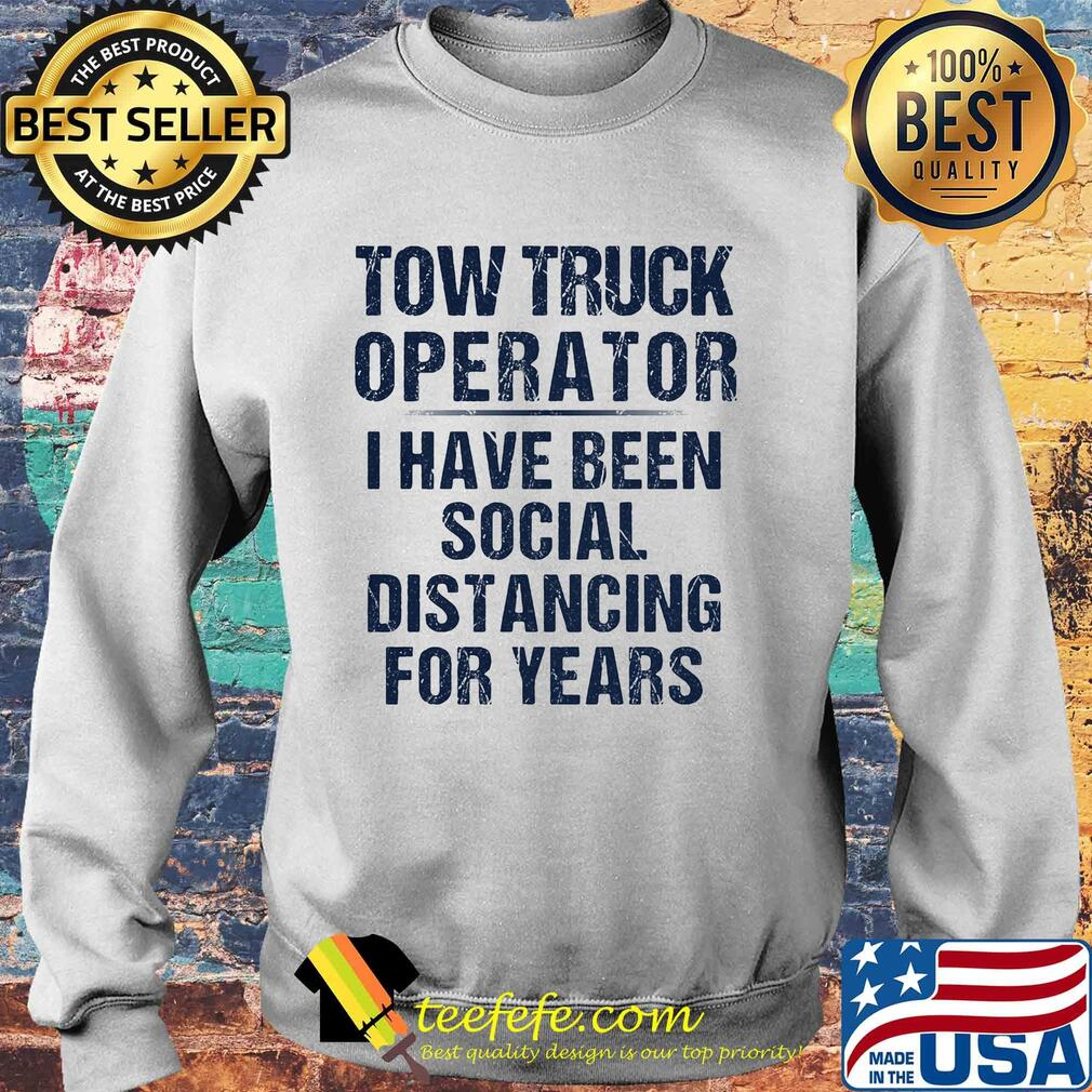 Tow truck operator I have been social distancing for years s Sweater