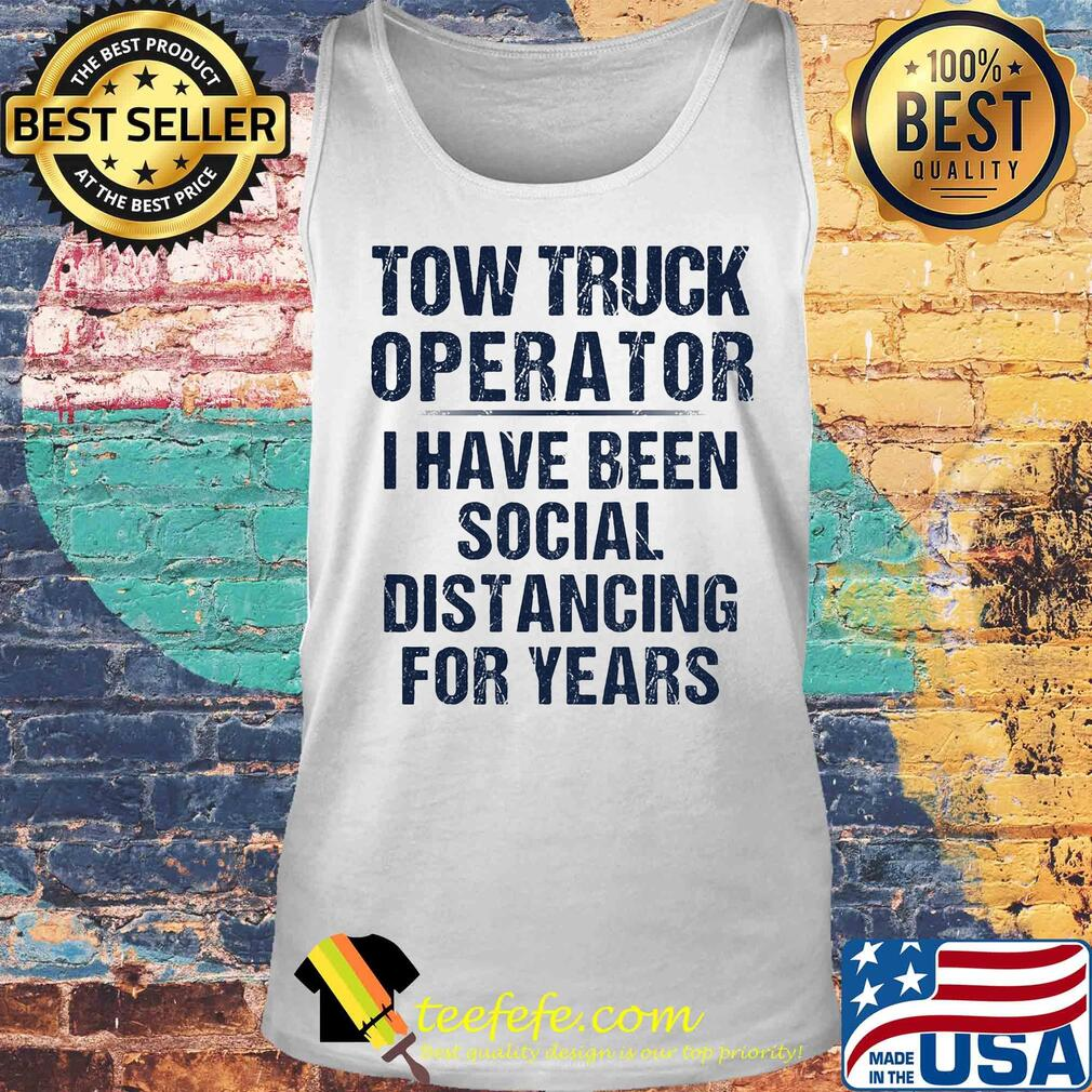 Tow truck operator I have been social distancing for years s Tank top