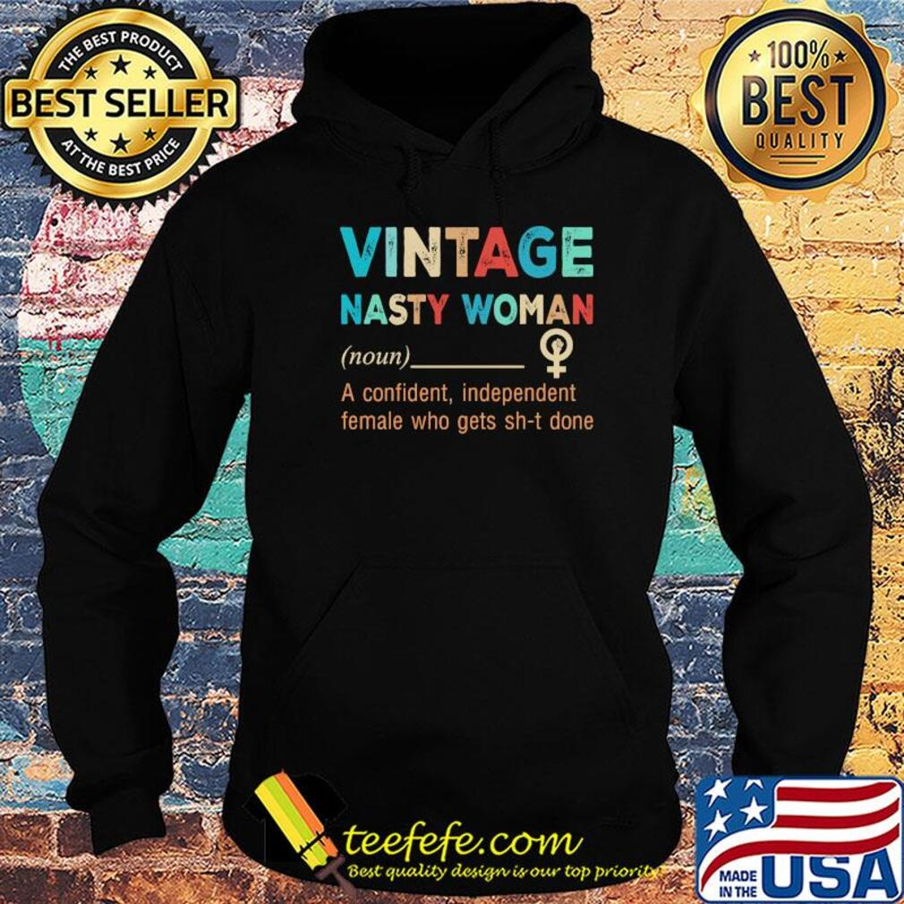 Vintage nasty woman A confident, independent female who gets sh-t done s Hoodie