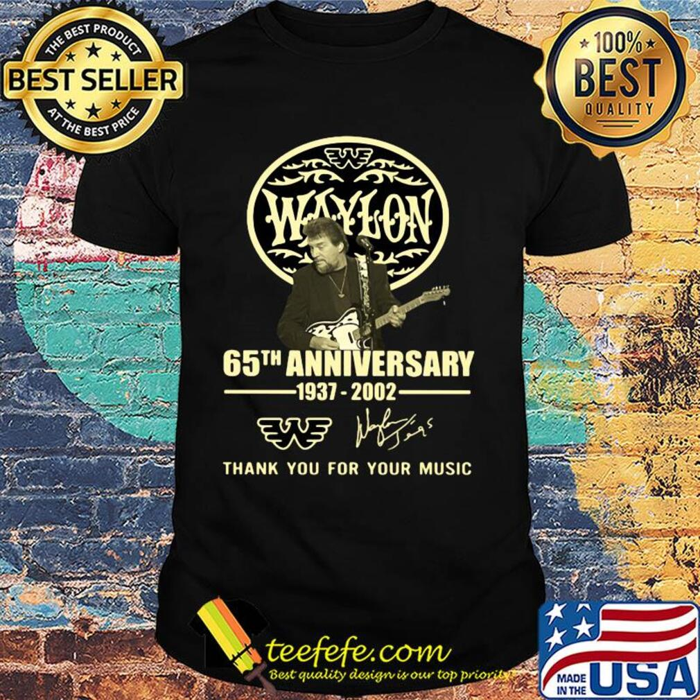 Waylon 65th Anniversary 1937 2002 Thank you For Your Music Signature shirt