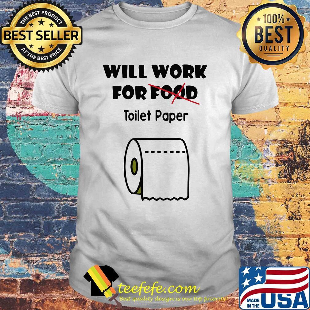 Will work for food toilet paper Covid-19 Coronavirus shirt